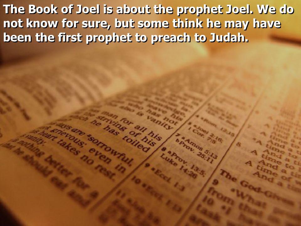 The Book of Joel is about the prophet Joel