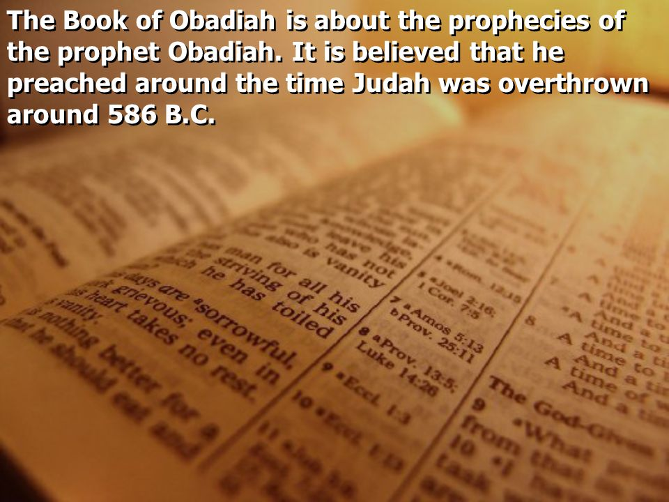 The Book of Obadiah is about the prophecies of the prophet Obadiah