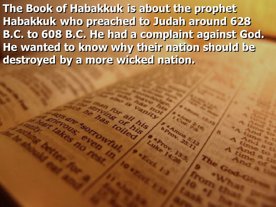 The Book of Habakkuk is about the prophet Habakkuk who preached to Judah around 628 B.C.