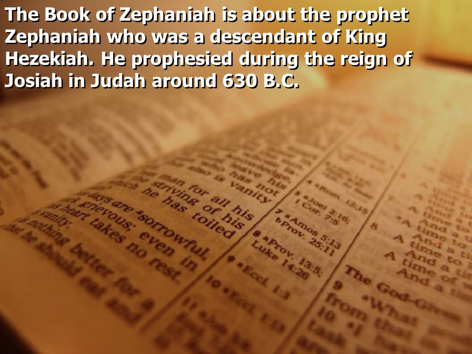 The Book of Zephaniah is about the prophet Zephaniah who was a descendant of King Hezekiah.
