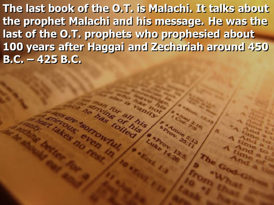 The last book of the O. T. is Malachi
