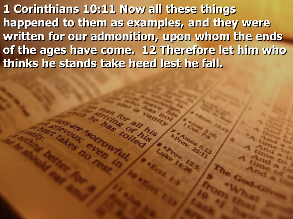 1 Corinthians 10:11 Now all these things happened to them as examples, and they were written for our admonition, upon whom the ends of the ages have come.