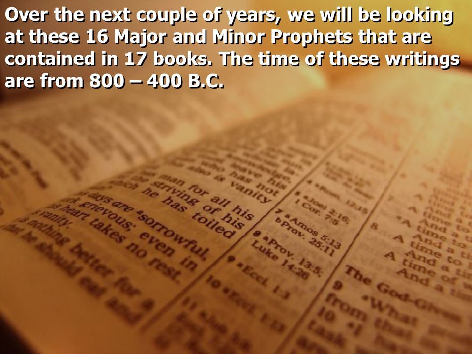 Over the next couple of years, we will be looking at these 16 Major and Minor Prophets that are contained in 17 books.