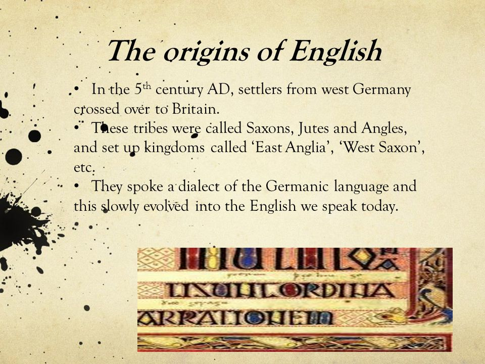 The origins of English In the 5th century AD, settlers from west Germany crossed over to Britain.