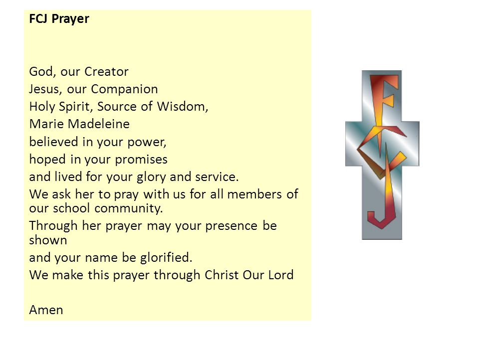 FCJ Prayer God, our Creator Jesus, our Companion Holy Spirit, Source of Wisdom, Marie Madeleine believed in your power, hoped in your promises and lived for your glory and service.
