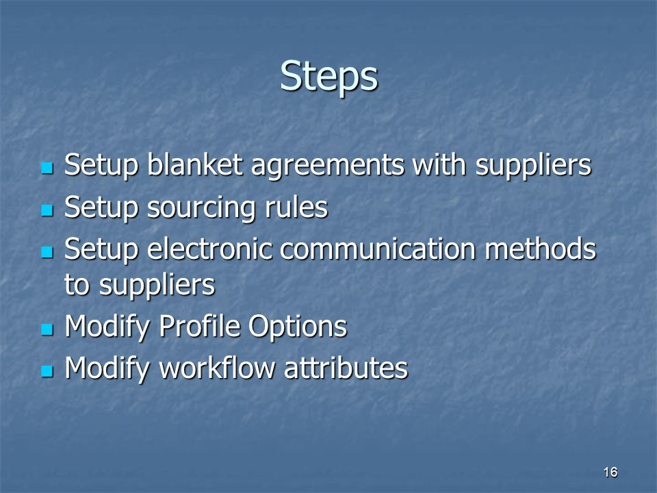 Steps Setup blanket agreements with suppliers Setup sourcing rules