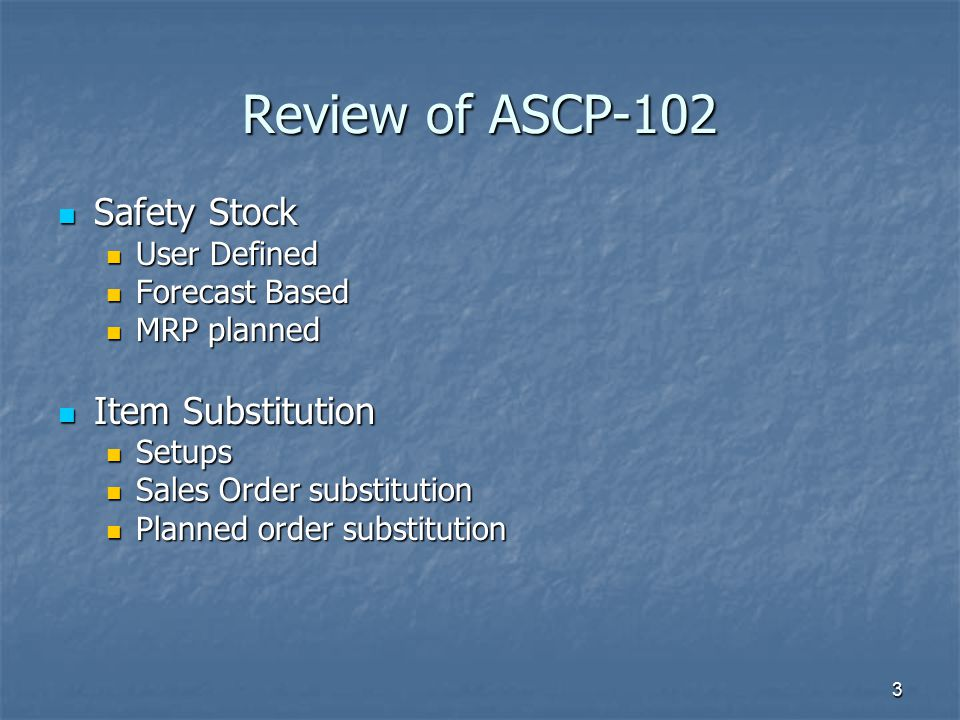 Review of ASCP-102 Safety Stock Item Substitution User Defined