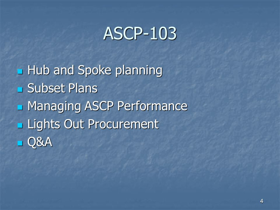 ASCP-103 Hub and Spoke planning Subset Plans Managing ASCP Performance