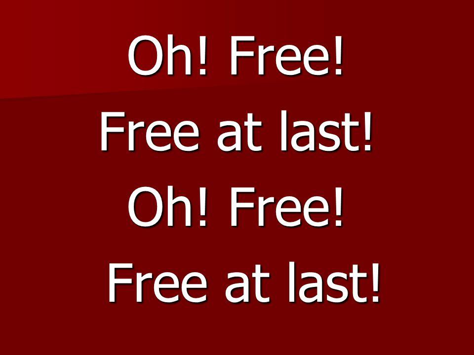 Oh! Free! Free at last!