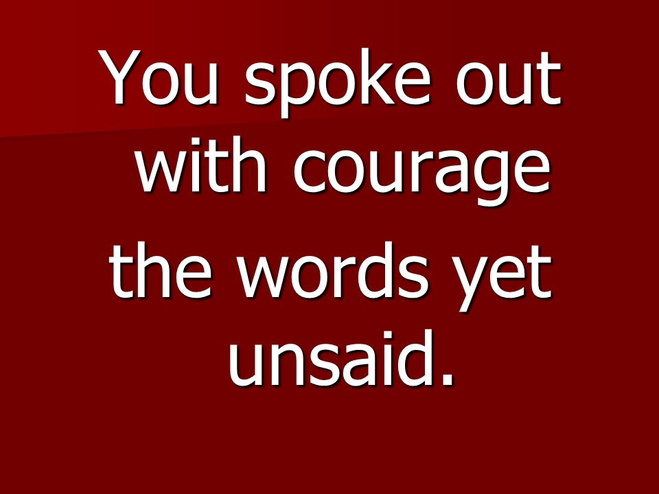 You spoke out with courage