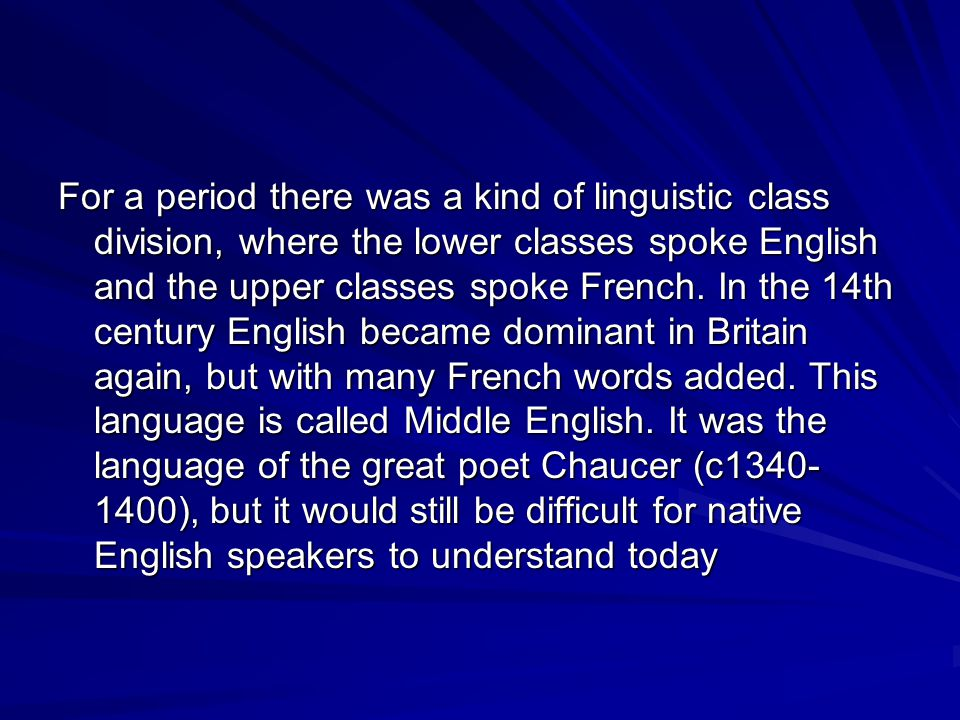 For a period there was a kind of linguistic class division, where the lower classes spoke English and the upper classes spoke French.