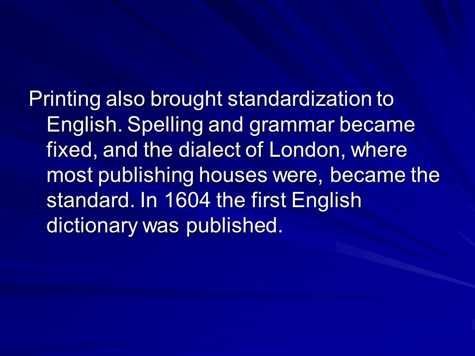Printing also brought standardization to English
