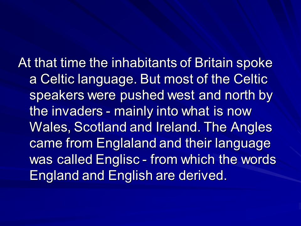 At that time the inhabitants of Britain spoke a Celtic language