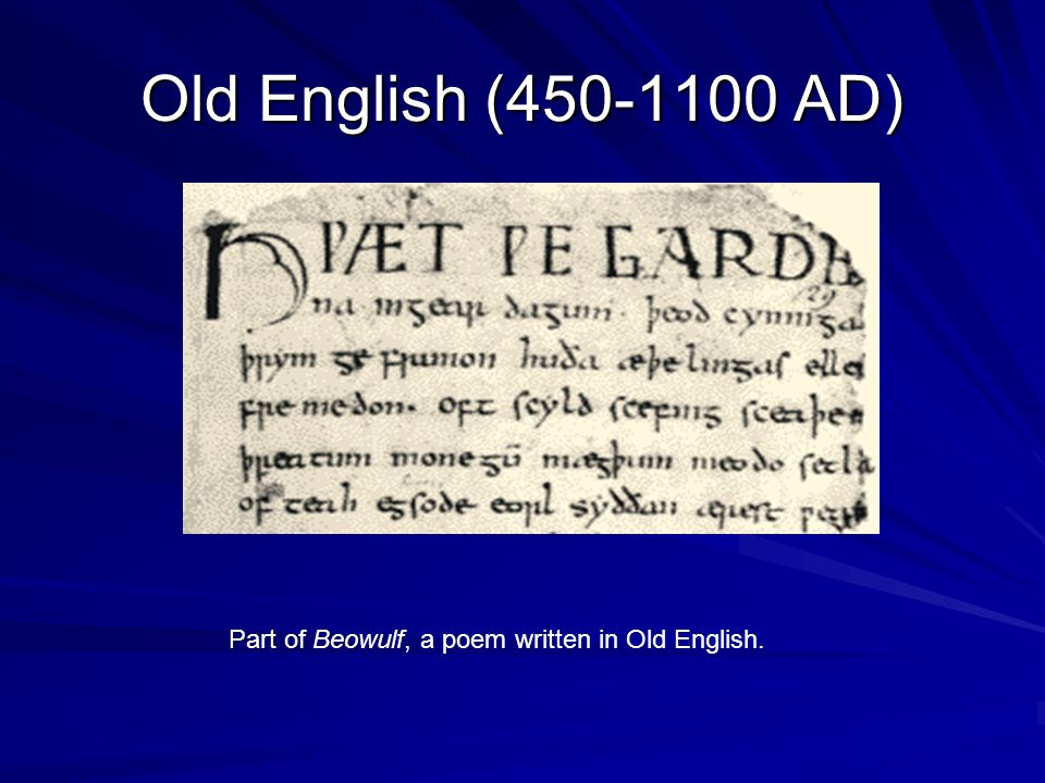 Old English (450-1100 AD) Part of Beowulf, a poem written in Old English.