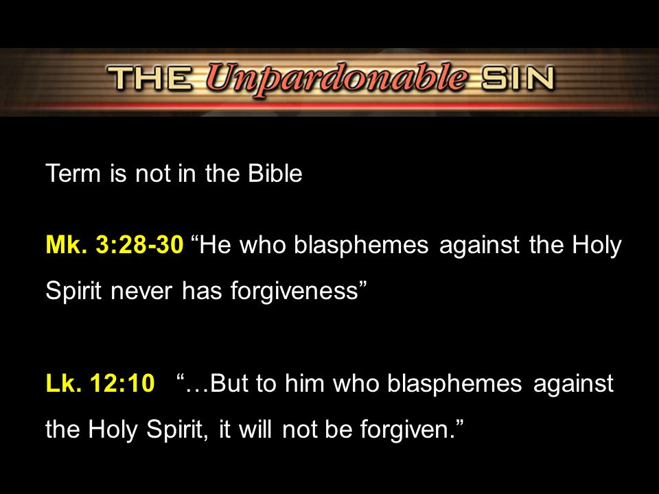 Term is not in the Bible Mk. 3:28-30 He who blasphemes against the Holy Spirit never has forgiveness