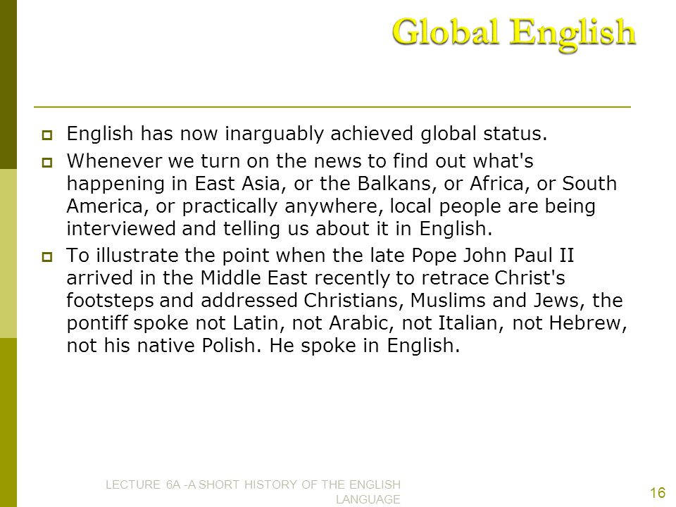 Global English English has now inarguably achieved global status.