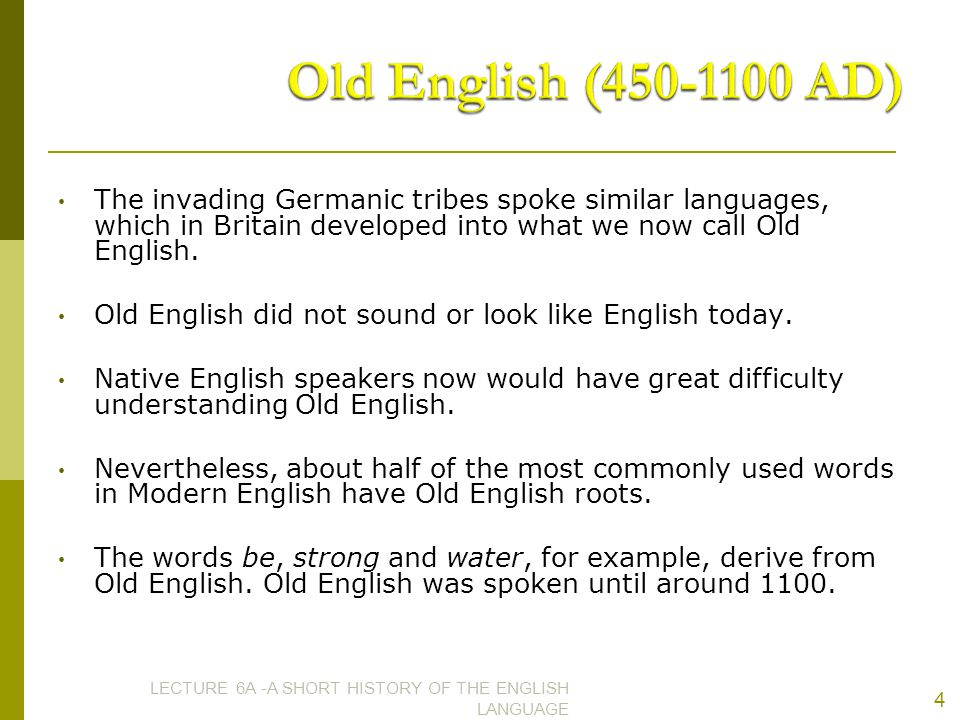 Old English (450-1100 AD) The invading Germanic tribes spoke similar languages, which in Britain developed into what we now call Old English.