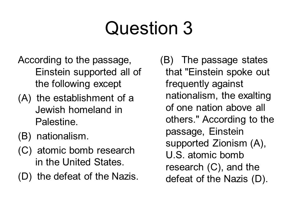 Question 3 According to the passage, Einstein supported all of the following except. (A) the establishment of a Jewish homeland in Palestine.