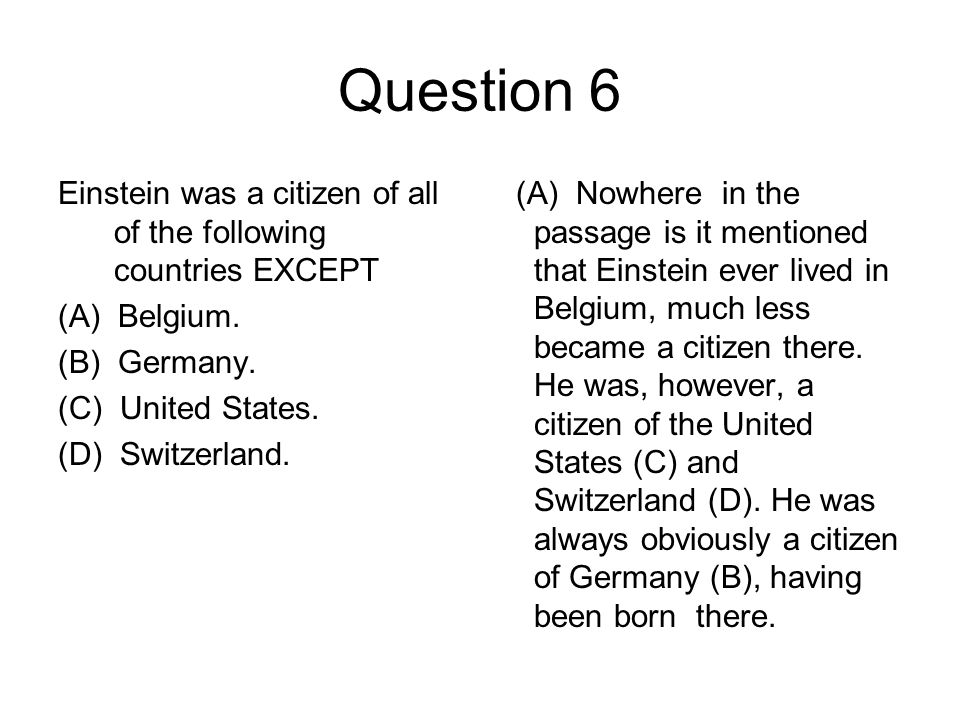 Question 6 Einstein was a citizen of all of the following countries EXCEPT. (A) Belgium. (B) Germany.
