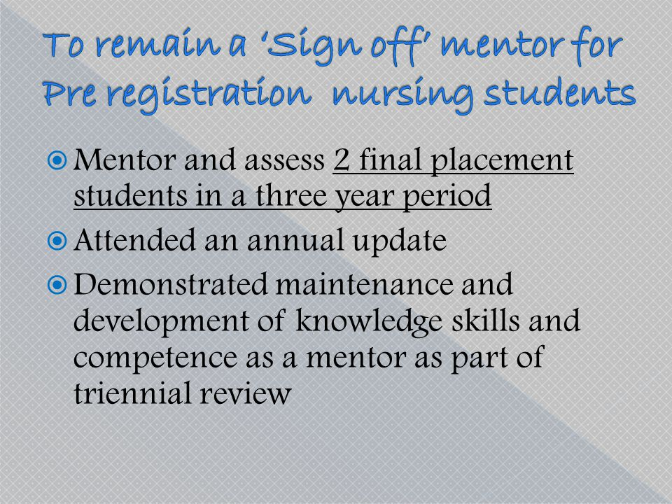 To remain a 'Sign off' mentor for Pre registration nursing students