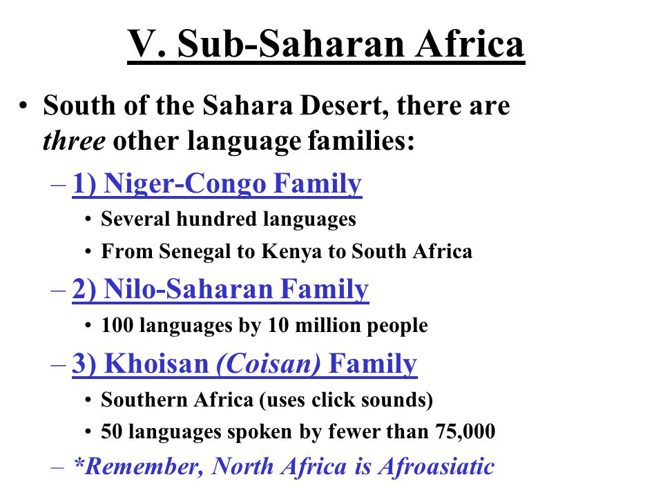 V. Sub-Saharan Africa South of the Sahara Desert, there are three other language families: 1) Niger-Congo Family.