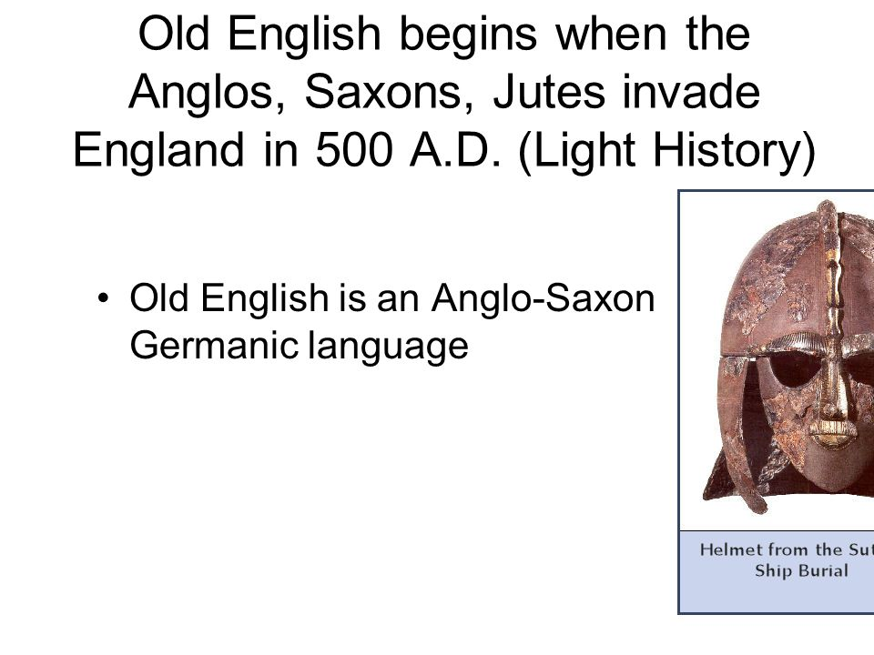 #1 Old English begins when the Anglos, Saxons, Jutes invade England in 500 A.D. (Light History)