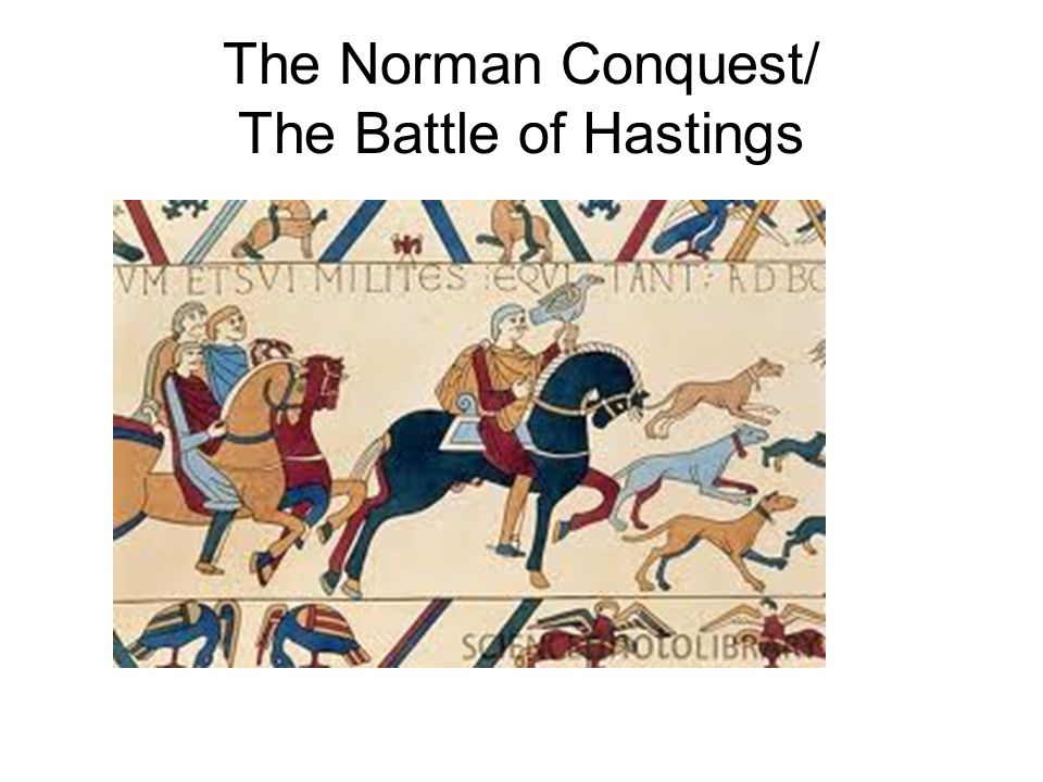 The Norman Conquest/ The Battle of Hastings