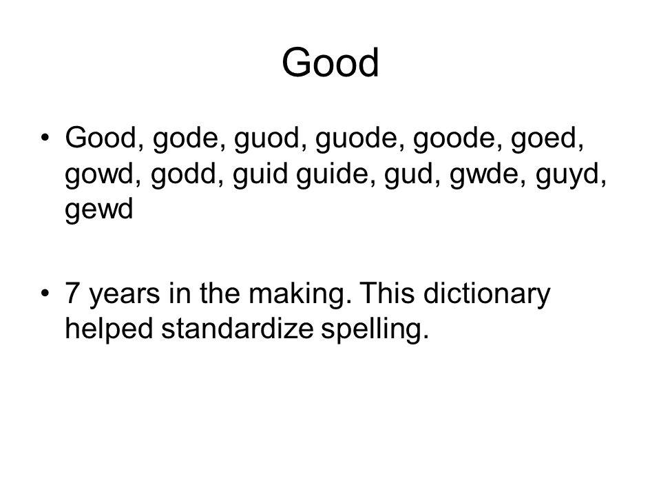 Good Good, gode, guod, guode, goode, goed, gowd, godd, guid guide, gud, gwde, guyd, gewd.