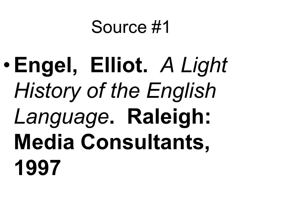 Source #1 Engel, Elliot. A Light History of the English Language.