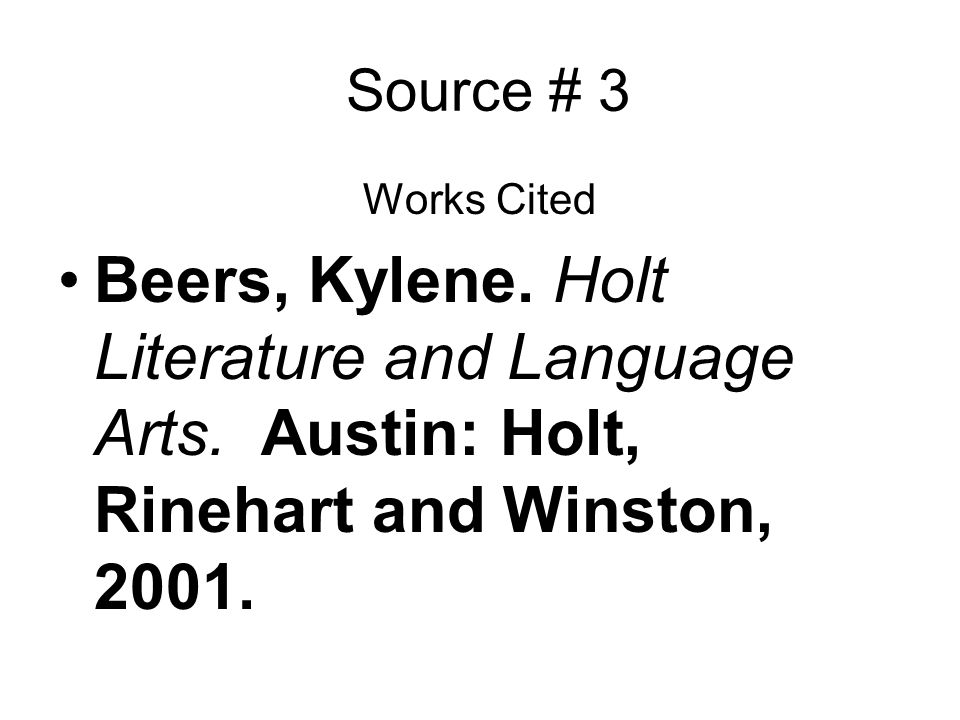 Source # 3 Works Cited. Beers, Kylene. Holt Literature and Language Arts.