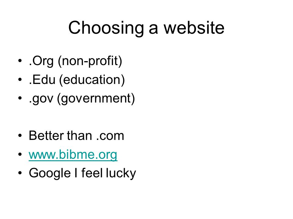 Choosing a website .Org (non-profit) .Edu (education)