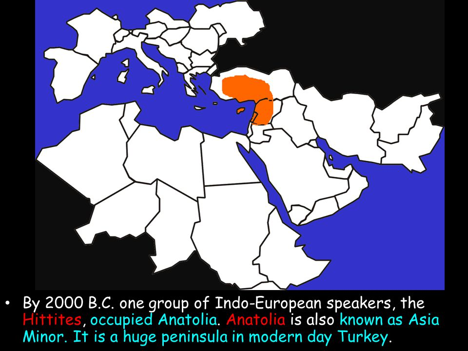 By 2000 B.C. one group of Indo-European speakers, the Hittites, occupied Anatolia.
