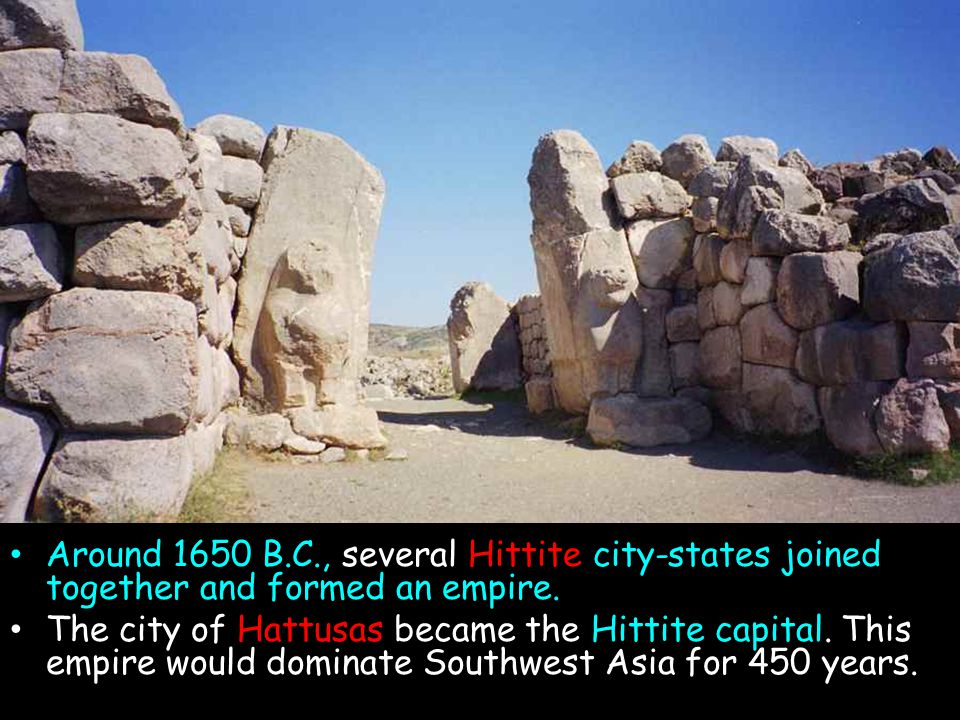 Around 1650 B.C., several Hittite city-states joined together and formed an empire.