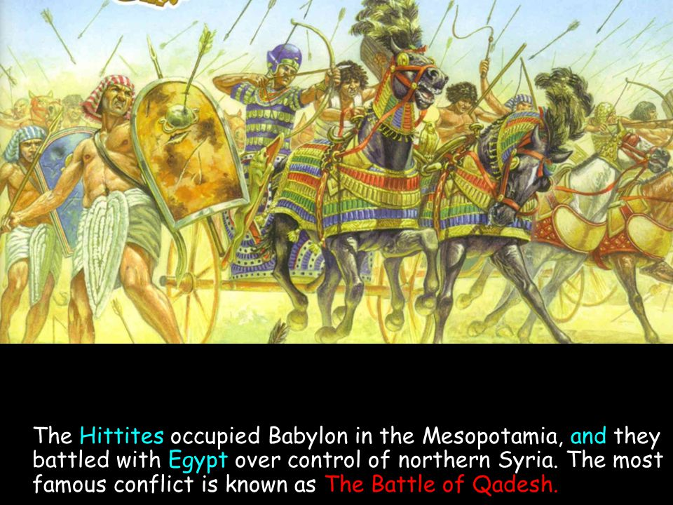 The Hittites occupied Babylon in the Mesopotamia, and they battled with Egypt over control of northern Syria.