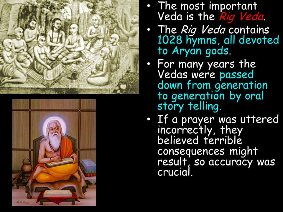 The most important Veda is the Rig Veda.
