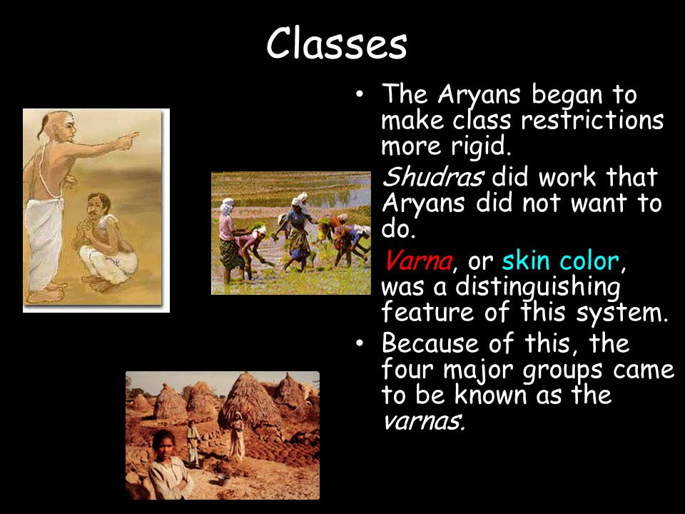 Classes The Aryans began to make class restrictions more rigid.