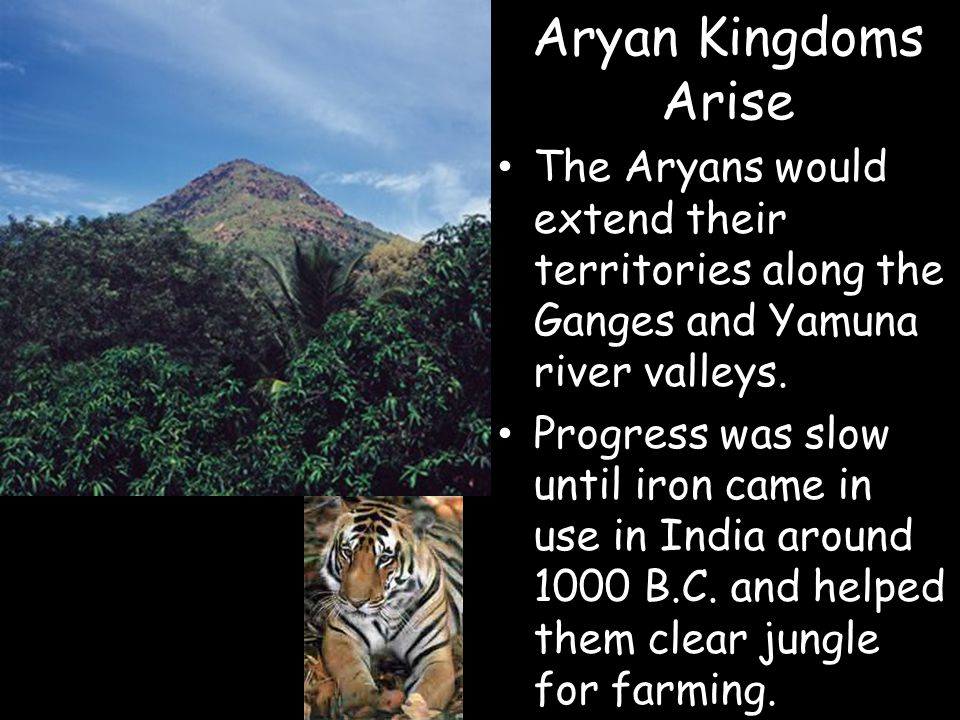 Aryan Kingdoms Arise The Aryans would extend their territories along the Ganges and Yamuna river valleys.