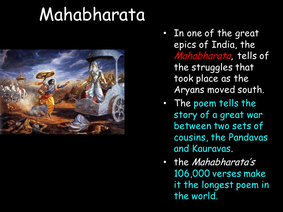 Mahabharata In one of the great epics of India, the Mahabharata, tells of the struggles that took place as the Aryans moved south.