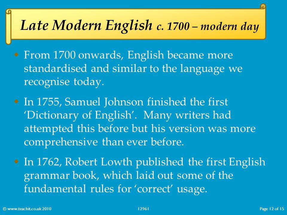 Late Modern English c. 1700 – modern day