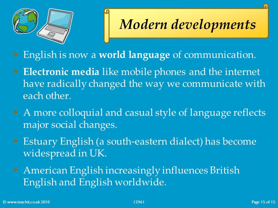 Modern developments English is now a world language of communication.