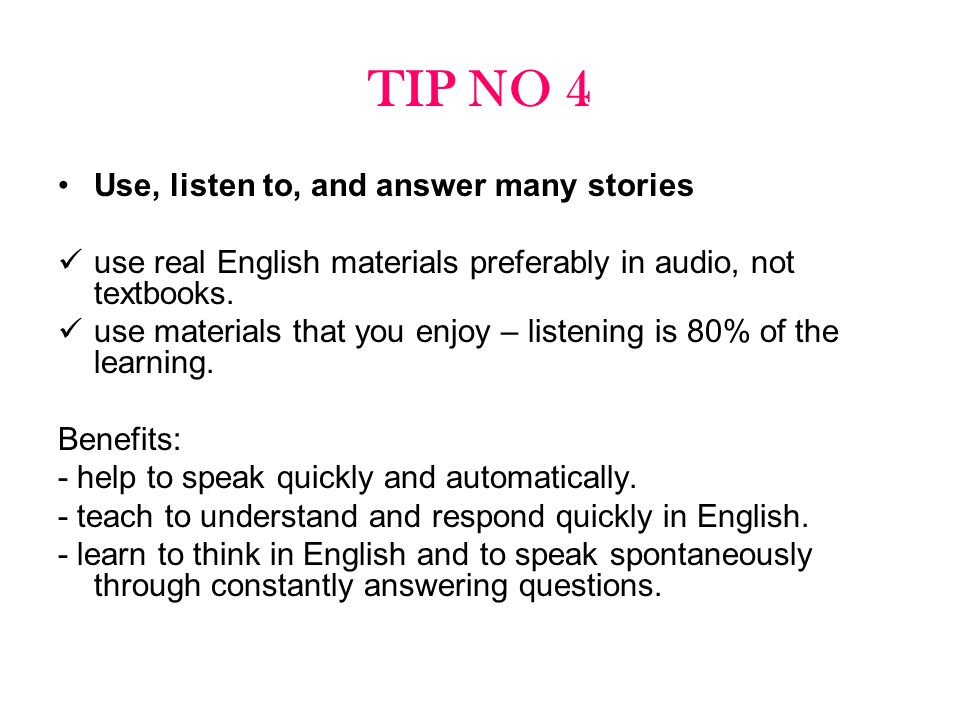 TIP NO 4 Use, listen to, and answer many stories