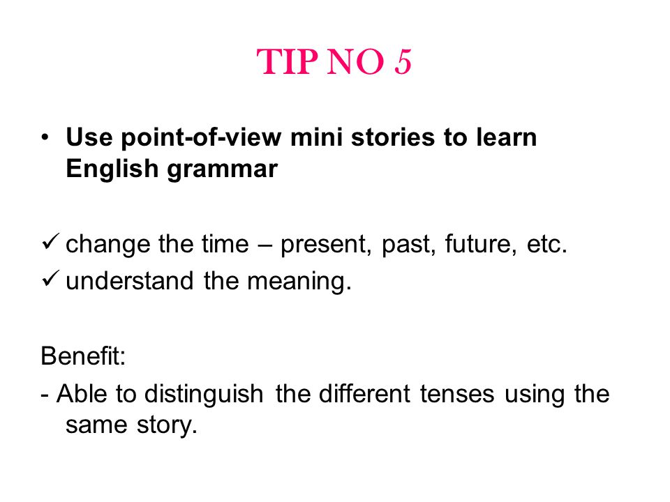 TIP NO 5 Use point-of-view mini stories to learn English grammar