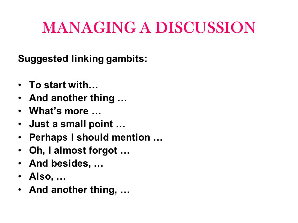 MANAGING A DISCUSSION Suggested linking gambits: To start with…
