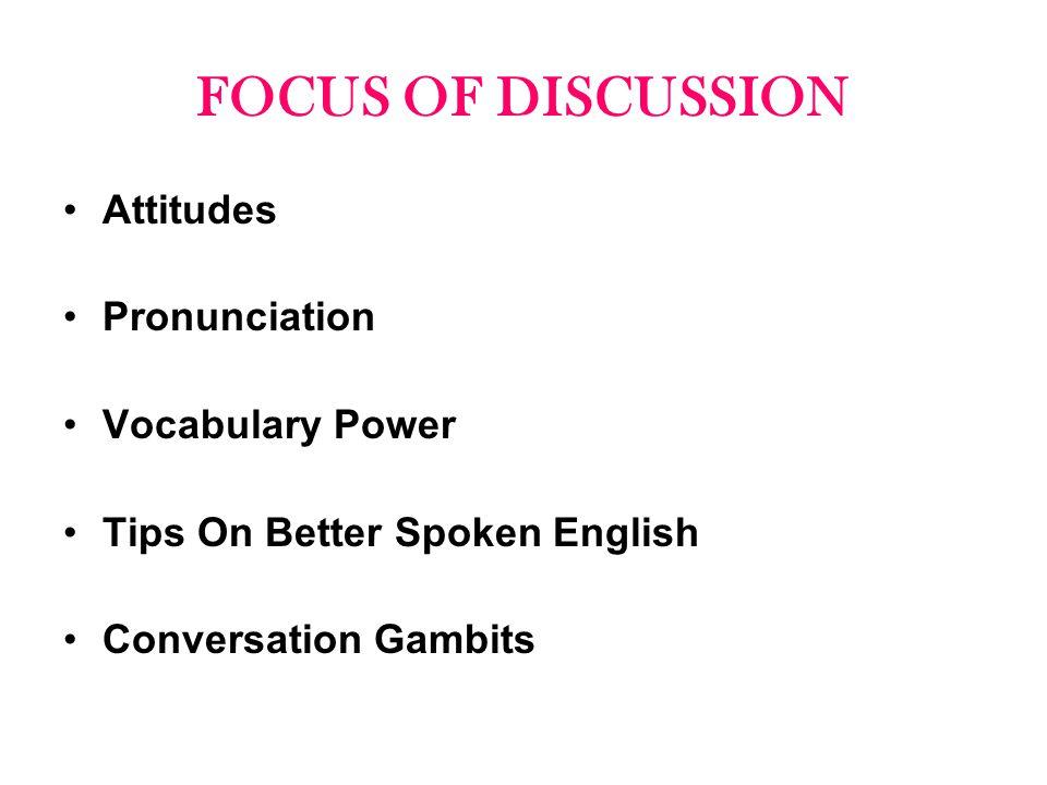 FOCUS OF DISCUSSION Attitudes Pronunciation Vocabulary Power