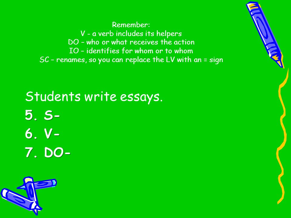 Students write essays. 5. S- 6. V- 7. DO-