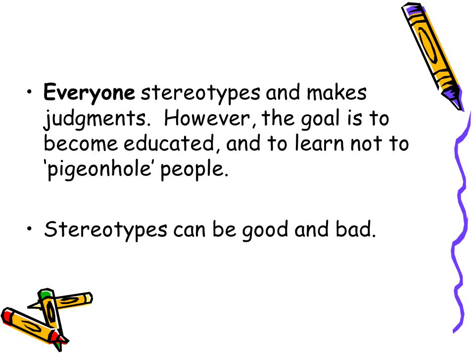 "what makes people have certain stereotypes What people call ""stereotypes"" are what scientists call ""empirical generalizations for some reason that i of why beautiful people have more."