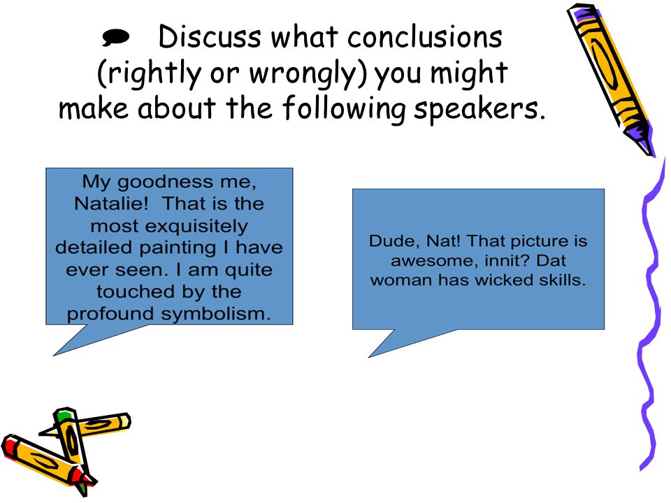  Discuss what conclusions (rightly or wrongly) you might make about the following speakers.