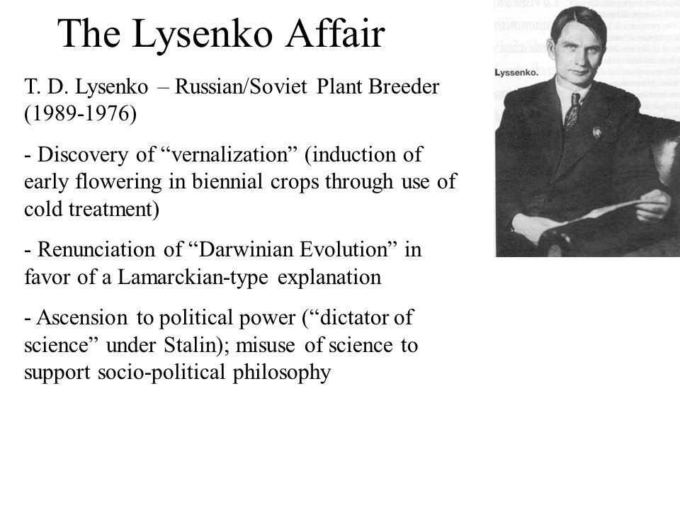 The Lysenko Affair T. D. Lysenko – Russian/Soviet Plant Breeder (1989-1976)