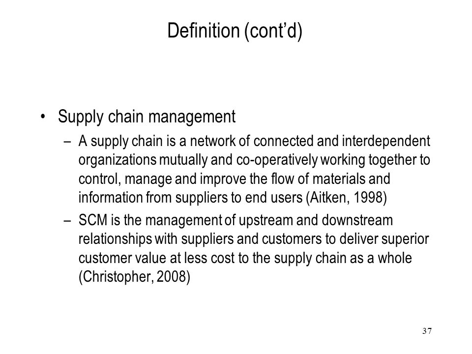 Definition (cont'd) Supply chain management