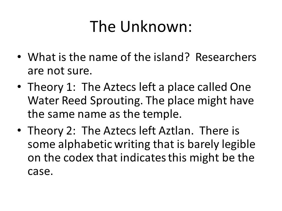 The Unknown: What is the name of the island Researchers are not sure.